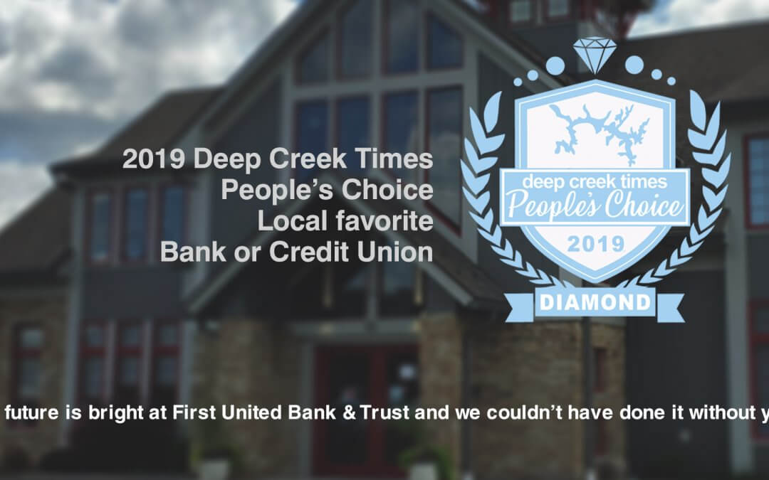 2019 Deep Creek Times People's Choice Local favorite Bank or Credit Union. The future is bright at First United Bank & Trust and we couldn't have done it without you.