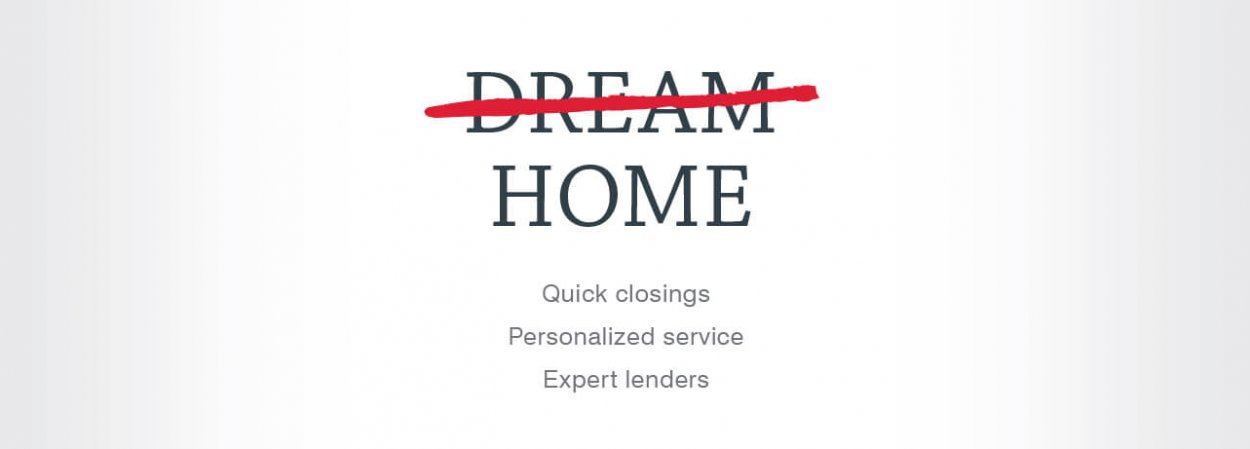 Make your dream home a reality. Quick closings, personalized service, expert lenders.