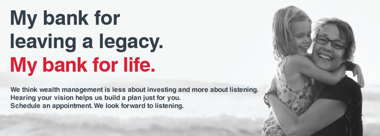 My bank for leaving a legacy. We think wealth management is less about investing and more about listening. Hearing your vision helps us build a plan just for you. Schedule an appointment. We look forward to listening.