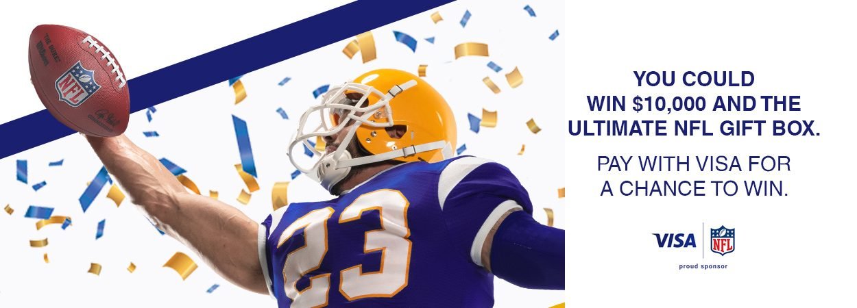 YOU COULD WIN $10,000 AND THE ULTIMATE NFL GIFT BOX. PAY WITH VISA FOR A CHANCE TO WIN.
